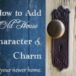 how to add character charm to newer home