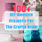 100+ Wedding Projects For The Crafty Bride