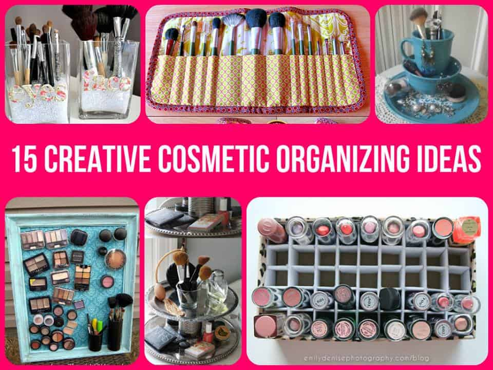 For The Creative Soul; 15 Cosmetic Organization Tips