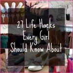 27 Life Hacks For The Ladies
